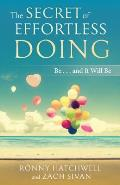 The Secret of Effortless Doing: Be...and It Will Be