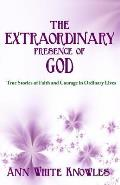 The Extraordinary Presence of God: True Stories of Faith and Courage in Ordinary Lives