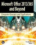 Microsoft Office 2013/365 and Beyond: Computer Concepts and Applications (DVD-ROM included)