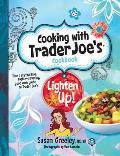 Cooking with Trader Joe's Cookbook: Lighten Up!