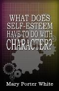 What Does Self-Esteem Have to Do with Character?