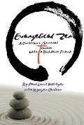 Evangelical Zen: A Christians Spiritual Travels with a Buddhist Friend
