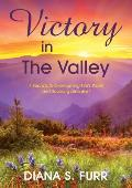 Victory in the Valley: 7 Secrets to Overcoming Life's Worst and Savoring Life's Best