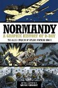 Normandy: A Graphic History of D-Day the Allied Invasion of Hitler's Fortress Europe