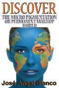 Discover the Micro Pigmentation or Permanent Makeup World