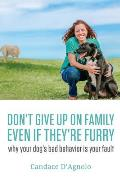 Don't Give Up on Family, Even If They're Furry: Why Your Dog's Bad Behavior Is Your Fault