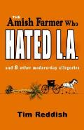 The Amish Farmer Who Hated L.A.: And 8 Other Modern-Day Allegories