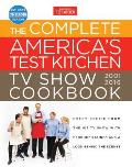 Complete Americas Test Kitchen TV Show Cookbook 2001 2016 Every Recipe from the Hit TV Show with Product Ratings & a Look Behind the Scenes