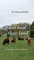 I Will Heal Their Land: A Story of Forgiveness and Deliverance