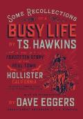 Some Recollections of a Busy Life: The Forgotten Story of the Real Town of Hollister, California