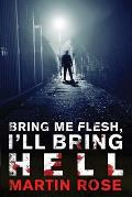 Bring Me Flesh, I'll Bring Hell: A Horror Novel