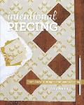 Intentional Piecing Precision Patchwork for Inspired Quilters