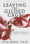 Leaving the Gilded Cage Opening Your Heart Soul Connection to Dance Gracefully Through Life on Your Terms