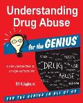 Understanding Drug Abuse for the Genius
