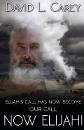 Now Elijah!: Elijah's Call Has Now Become Our Call