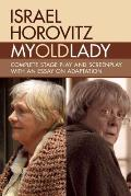 My Old Lady: Complete Stage Play and Screenplay with an Essay on Adaptation