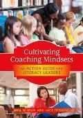 Cultivating Coaching Mindsets: An Action Guide for Literacy Leaders