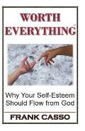 Worth Everything: Why Your Self-Esteem Should Flow from God
