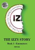 Iz the Izzy Story - Book 1 Encounters