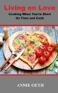 Living on Love: Cooking When You're Short on Time and Cash