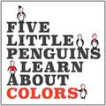Five Little Penguins Learn About Colors