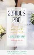 2brides 2be: A Same-Sex Guide for the Modern Bride