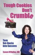 Tough Cookies Don't Crumble: Turn Set-Backs Into Success