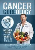 Cancer Cureology: The Ultimate Survivor's Holistic Guide: Integrative, Natural, Anti-Cancer Answers: The Science and Truth