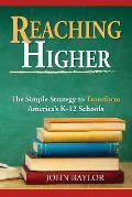 Reaching Higher: The Simple Strategy to Transform America's K-12 Schools