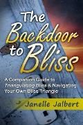 The Backdoor to Bliss: A Companion Guide to Triangulating Bliss & Navigating Your Own Bliss Triangle