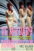 Be My Baby: How I Survived Mascara, Miniskirts, and Madness, or My Life as a Fabulous Ronette [Paperback with B&w Photos]