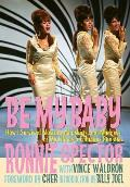 Be My Baby: How I Survived Mascara, Miniskirts, and Madness, or My Life as a Fabulous Ronette [Deluxe Hardcover Edition with B&w a