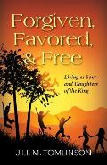 Forgiven, Favored and Free: Living as Sons and Daughters of the King