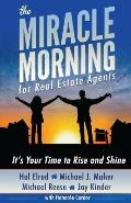 The Miracle Morning for Real Estate Agents: It's Your Time to Rise and Shine