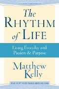 The Rhythm of Life: Living Everyday with Passion & Purpose
