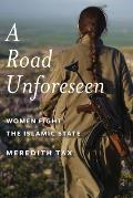 Road Unforeseen Women Fight the Islamic State
