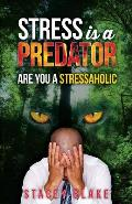 Stress Is a Predator: Are You a Stressaholic
