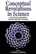Conceptual Revolutions in Science: A Collection of Scientific Explorations & Interviews