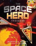 Space Hero Cookbook Stellar Recipes & Projects from a Galaxy Far Far Away