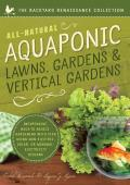 All Natural Aquaponic Lawns Gardens & Vertical Gardens Inexpensive Back to Basics Gardening with Fish Using Non Electric Solar or Minimal Electricity Designs