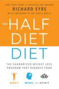 The Half-Diet Diet: The Guaranteed Weight-Loss Program That Reboots Your Body, Mind, and Spirit for a Happier Life