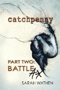 Catchpenny: Part Two: Battle Ax