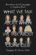 What We Talk about When We Talk about Clone Club Bioethics & Philosophy in Orphan Black
