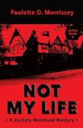 Not My Life: A Zachary Marchand Mystery