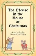 The Mouse in the House at Christmas: Once Upon a Time, Long, Long Ago, in a Far-Off City, There Lived a Family of Mice.