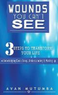 Wounds You Can't See: 3 Steps to Transform Your Life