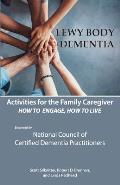 Activities for the Family Caregiver: Lewy Body Dementia: How to Engage, Engage to Live