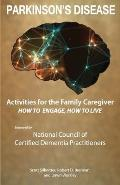 Activities for the Family Caregiver - Parkinson's Disease: How to Engage / How to Live