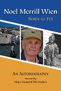 Noel Merrill Wien Born to Fly an Autobiography