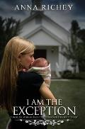 I Am the Exception: A Mother's Story of Rape Conception and the Grace of God